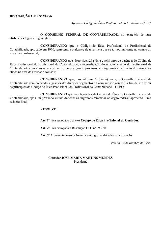 RESOLUÇÃO CFC Nº 803/96  Aprova o Código de Ética Profissional do Contador – CEPC  O CONSELHO FEDERAL DE CONTABILIDADE, no...