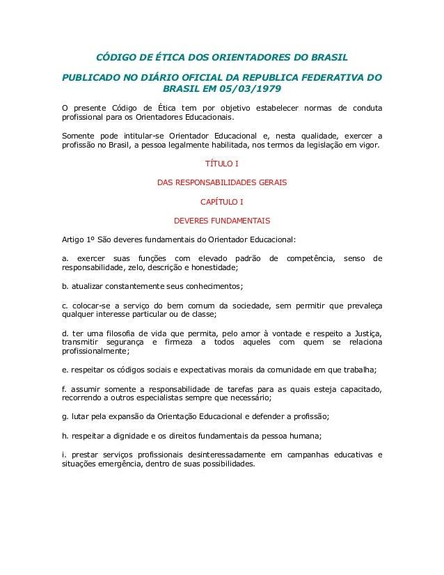 CÓDIGO DE ÉTICA DOS ORIENTADORES DO BRASIL PUBLICADO NO DIÁRIO OFICIAL DA REPUBLICA FEDERATIVA DO BRASIL EM 05/03/1979 O p...