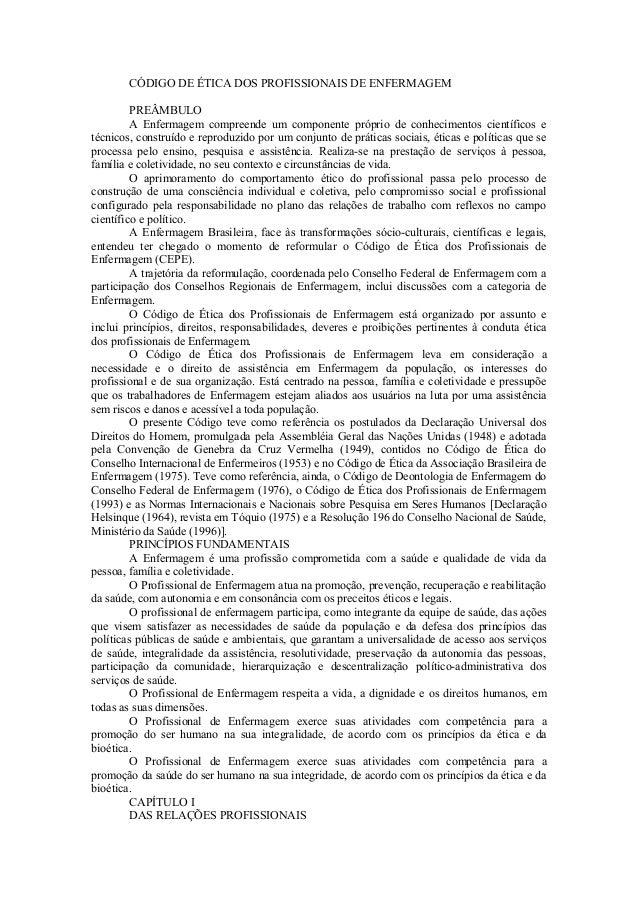 CÓDIGO DE ÉTICA DOS PROFISSIONAIS DE ENFERMAGEM PREÂMBULO A Enfermagem compreende um componente próprio de conhecimentos c...