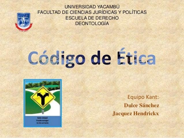 Equipo Kant: Dulce Sánchez Jacquez Hendrickx UNIVERSIDAD YACAMBÚ FACULTAD DE CIENCIAS JURÍDICAS Y POLÍTICAS ESCUELA DE DER...