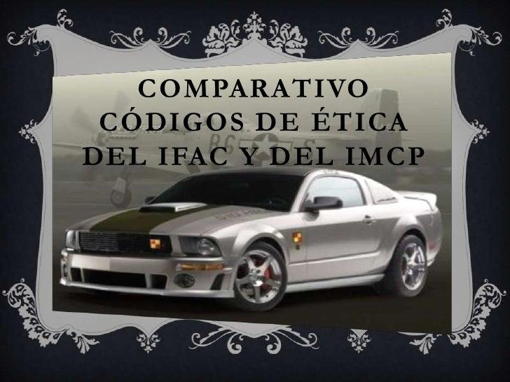 COMPARATIVO CÓDIGOS DE ÉTICADEL IFAC Y DEL IMCP
