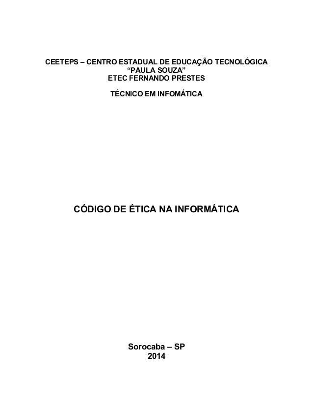 """CEETEPS – CENTRO ESTADUAL DE EDUCAÇÃO TECNOLÓGICA """"PAULA SOUZA"""" ETEC FERNANDO PRESTES TÉCNICO EM INFOMÁTICA CÓDIGO DE ÉTIC..."""