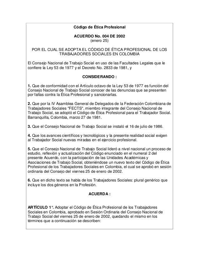 Código de Ética Profesional ACUERDO No. 004 DE 2002 (enero 25) POR EL CUAL SE ADOPTA EL CÓDIGO DE ÉTICA PROFESIONAL DE LOS...