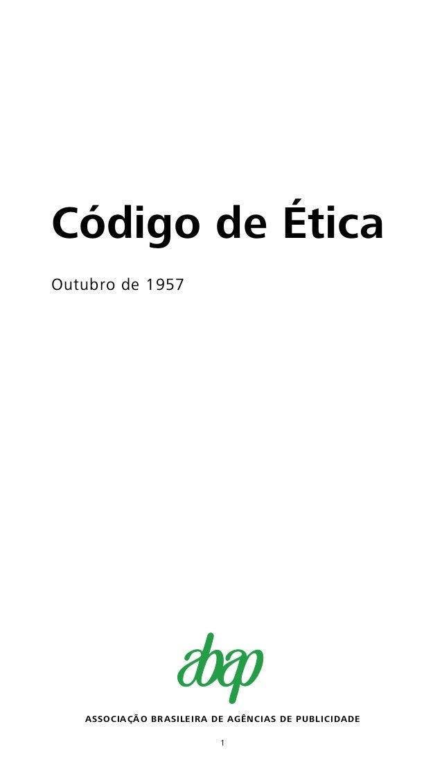 1 ASSOCIAÇÃO BRASILEIRA DE AGÊNCIAS DE PUBLICIDADE Código de Ética Outubro de 1957
