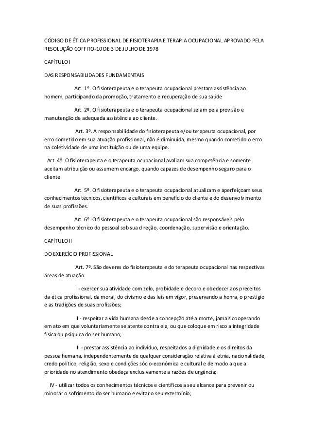 CÓDIGO DE ÉTICA PROFISSIONAL DE FISIOTERAPIA E TERAPIA OCUPACIONAL APROVADO PELA RESOLUÇÃO COFFITO-10 DE 3 DE JULHO DE 197...