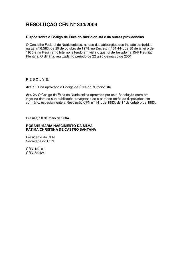 RESOLUÇÃO CFN N°334/2004 Dispõe sobre o Código de Ética do Nutricionista e dá outras providências O Conselho Federal de Nu...