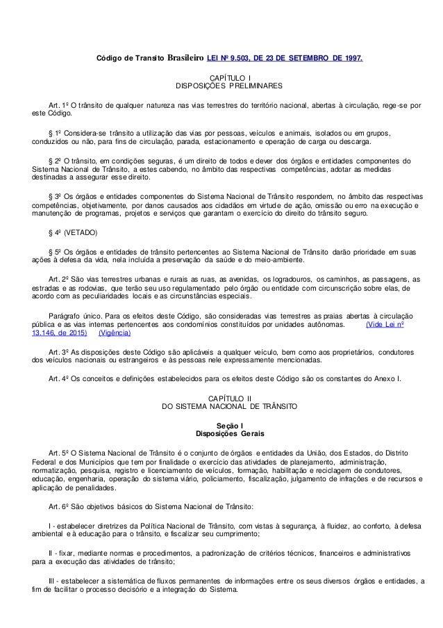 Código de Transito Brasileiro LEI Nº 9.503, DE 23 DE SETEMBRO DE 1997. CAPÍTULO I DISPOSIÇÕES PRELIMINARES Art. 1º O trâns...