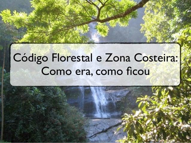 Código Florestal e Zona Costeira:     Como era, como ficou