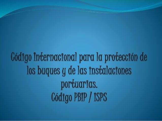 Código ISPS  El Código internacional para la protección de los buques y de las instalaciones portuarias, (también conocid...