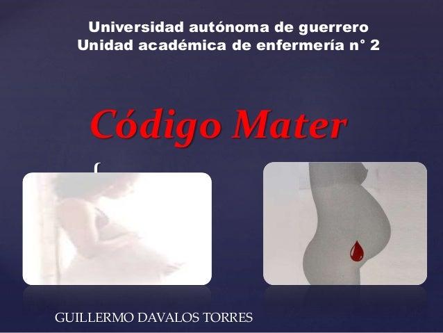 { Código Mater GUILLERMO DAVALOS TORRES Universidad autónoma de guerrero Unidad académica de enfermería n° 2