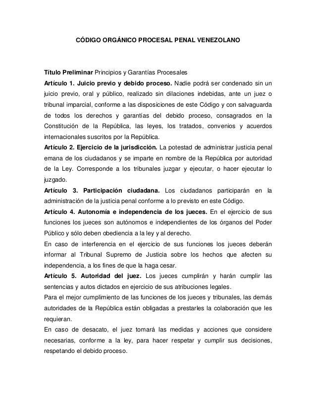 CÓDIGO ORGÁNICO PROCESAL PENAL VENEZOLANO  Título Preliminar Principios y Garantías Procesales Artículo 1. Juicio previo y...
