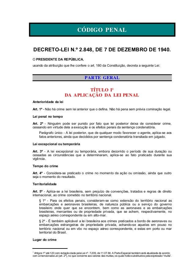 CÓDIGO PENAL DECRETO-LEI N.º 2.848, DE 7 DE DEZEMBRO DE 1940. O PRESIDENTE DA REPÚBLICA, usando da atribuição que lhe conf...
