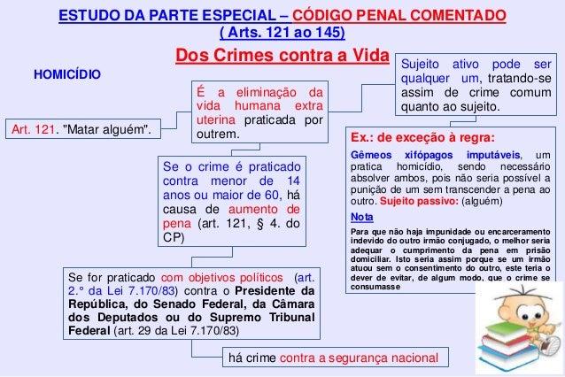 """ESTUDO DA PARTE ESPECIAL – CÓDIGO PENAL COMENTADO ( Arts. 121 ao 145) Dos Crimes contra a Vida HOMICÍDIO Art. 121. """"Matar ..."""