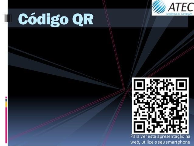 Código QR            Para ver esta apresentação na            web, utilize o seu smartphone
