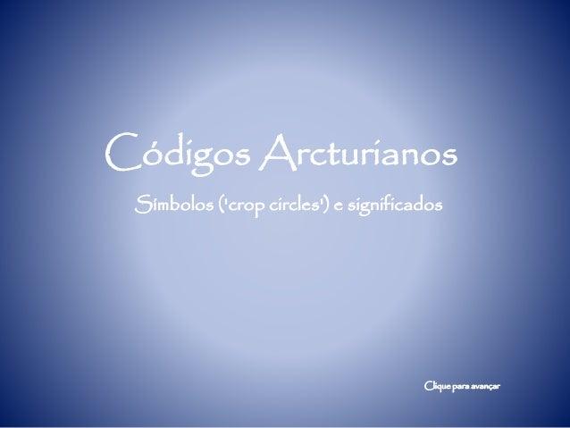 Códigos Arcturianos Símbolos ('crop circles') e significados Clique para avançar