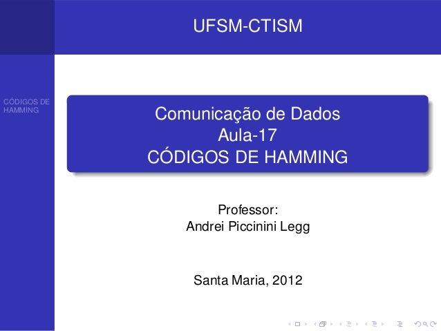 UFSM-CTISMCÓDIGOS DEHAMMING              Comunicação de Dados                    Aula-17             CÓDIGOS DE HAMMING   ...