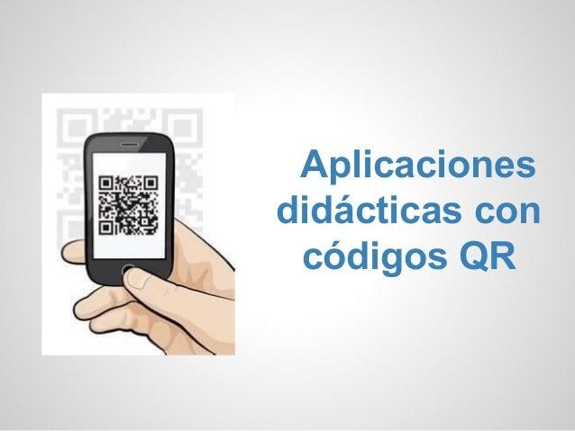Aplicacionesdidácticas con códigos QR
