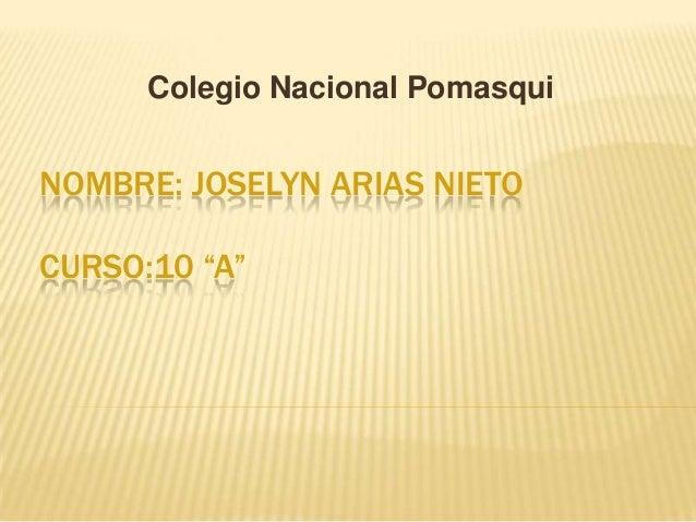 """NOMBRE: JOSELYN ARIAS NIETO CURSO:10 """"A"""" Colegio Nacional Pomasqui"""