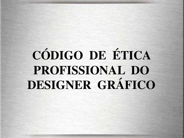 CÓDIGO DE ÉTICA PROFISSIONAL DODESIGNER GRÁFICO