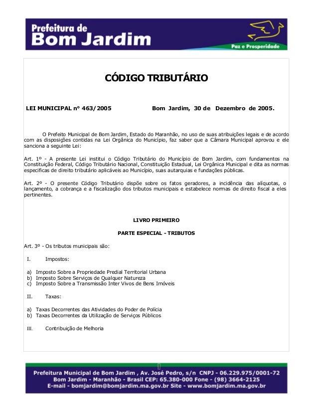 CÓDIGO TRIBUTÁRIO LEI MUNICIPAL n° 463/2005  Bom Jardim, 30 de  Dezembro de 2005.  O Prefeito Municipal de Bom Jardim, Est...