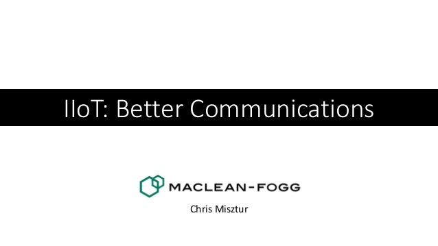 IIoT: Better Communications Chris Misztur