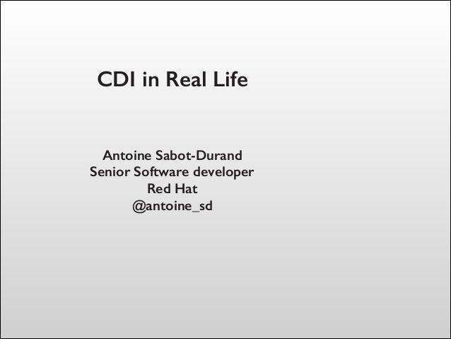 CDI in Real Life Antoine Sabot-Durand Senior Software developer Red Hat @antoine_sd