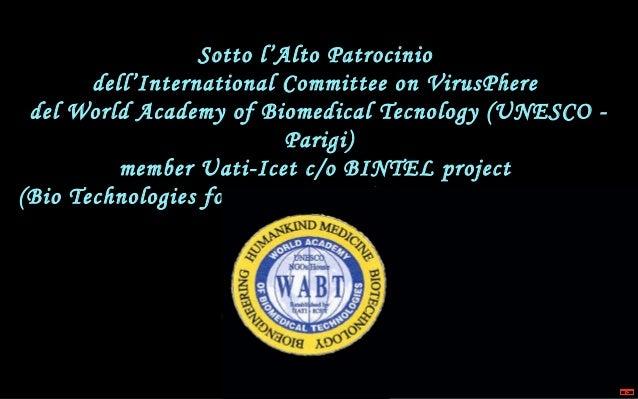 Sotto l'Alto Patrocinio dell'International Committee on VirusPhere del World Academy of Biomedical Tecnology (UNESCO - Par...