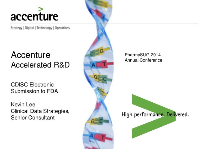 Accenture Accelerated R&D CDISC Electronic Submission to FDA Kevin Lee Clinical Data Strategies, Senior Consultant PharmaS...