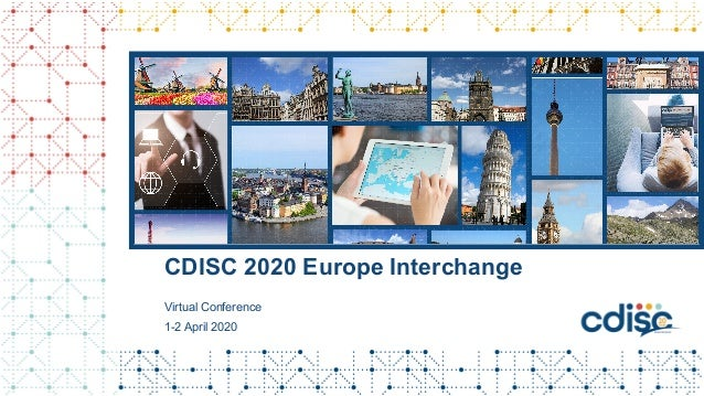 CDISC 2020 Europe Interchange Virtual Conference 1-2 April 2020