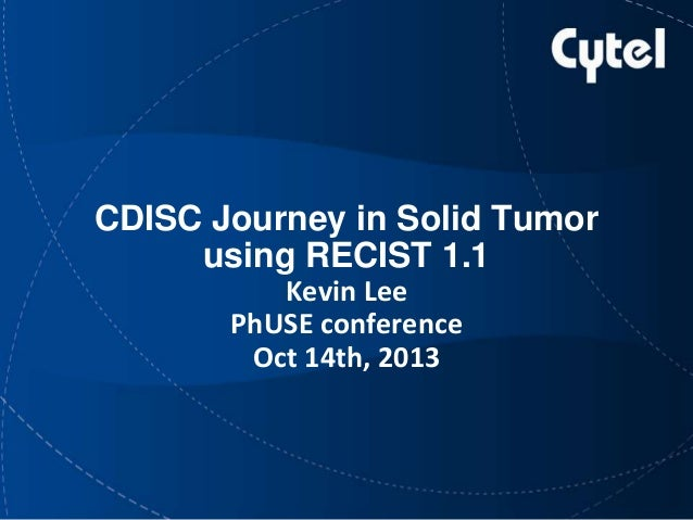 CDISC Journey in Solid Tumor using RECIST 1.1 Kevin Lee PhUSE conference Oct 14th, 2013