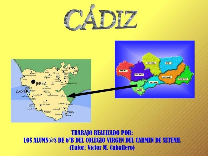 TRABAJO REALIZADO POR: LOS  [email_address]  DE 6ºB DEL COLEGIO VIRGEN DEL CARMEN DE SETENIL (Tutor: Víctor M. Caballero) ...