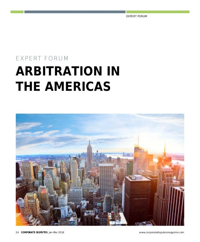 www.corporatedisputesmagazine.com CORPORATE DISPUTES Jan-Mar 2016 27 EXPERT FORUMARBITRATION IN THE AMERICAS jurists that ...
