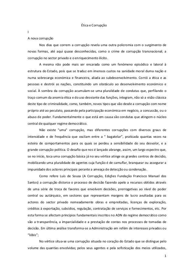 1 Ética e Corrupção I A nova corrupção Nos dias que correm a corrupção revela uma outra policromia com o surgimento de nov...