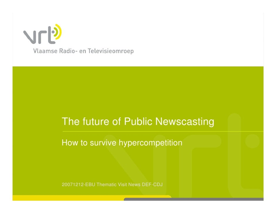 The future of Public Newscasting How to survive hypercompetition                 yp     p    20071212-EBU Thematic Visit N...