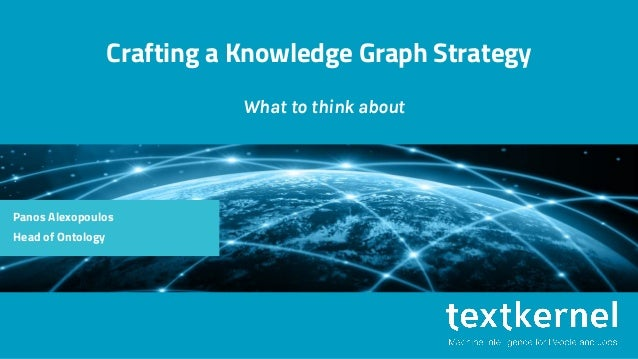 Crafting a Knowledge Graph Strategy What to think about Panos Alexopoulos Head of Ontology