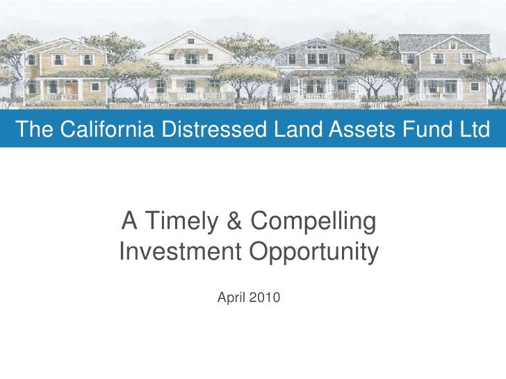 The California Distressed Land Assets Fund Ltd<br />A Timely & Compelling Investment Opportunity <br />April 2010<br />