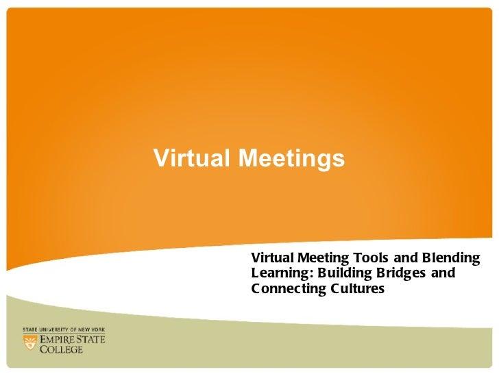 Virtual Meetings        Virtual Meeting Tools and B lending        Learning: B uilding Bridges and        C onnec ting C u...