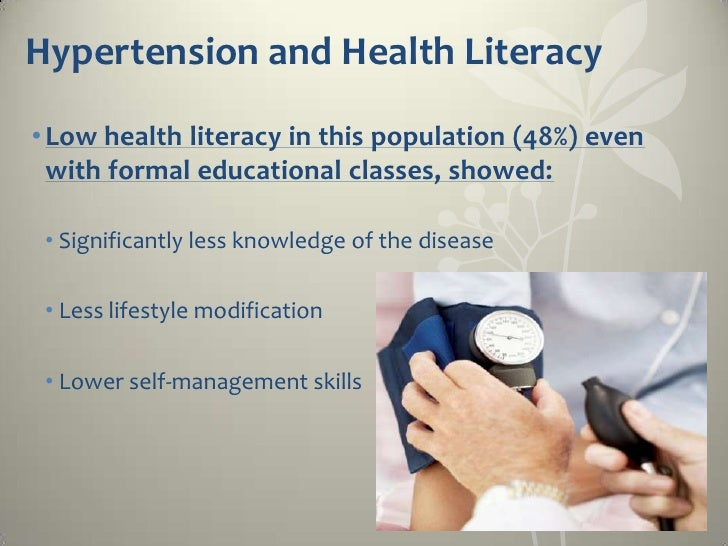 Hypertension and Health Literacy• Low health literacy in this population (48%) even  with formal educational classes, show...