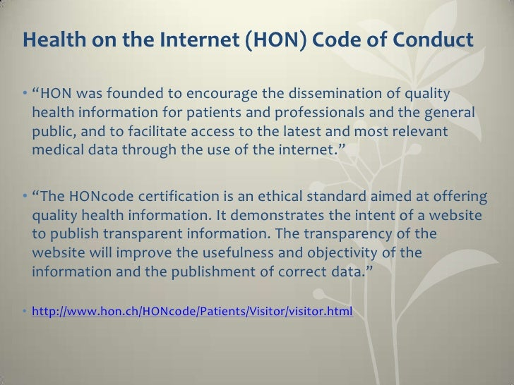 "Health on the Internet (HON) Code of Conduct• ""HON was founded to encourage the dissemination of quality  health informati..."
