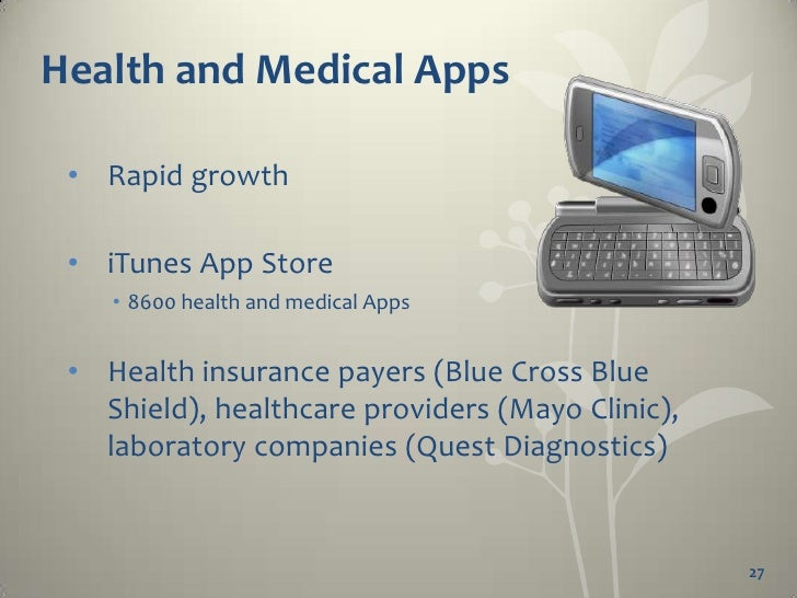 Health and Medical Apps • Driven by:   • Consumer demand (improved productivity and cost     reduction)   • Provider accep...