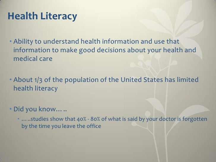 Health Literacy• Ability to understand health information and use that  information to make good decisions about your heal...