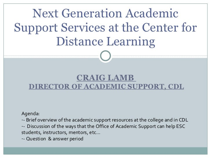 CRAIG LAMB  DIRECTOR OF ACADEMIC SUPPORT, CDL Next Generation Academic Support Services at the Center for Distance Learnin...