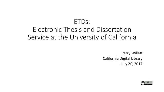 ETDs: Electronic Thesis and Dissertation Service at the University of California Perry Willett California Digital Library ...