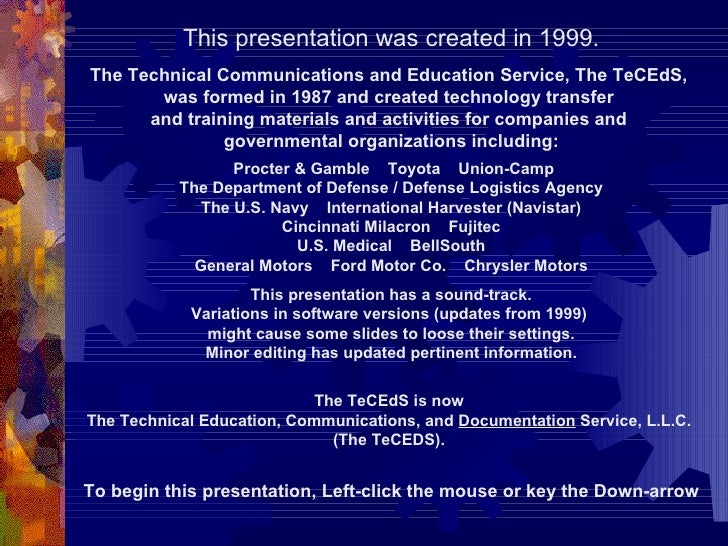 This presentation was created in 1999. The Technical Communications and Education Service, The TeCEdS,  was formed in 1987...