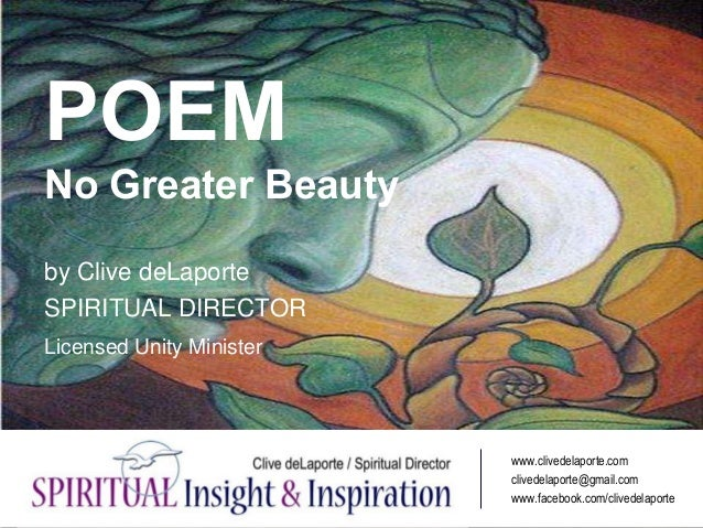 POEM No Greater Beauty by Clive deLaporte SPIRITUAL DIRECTOR Licensed Unity Minister www.clivedelaporte.com clivedelaporte...