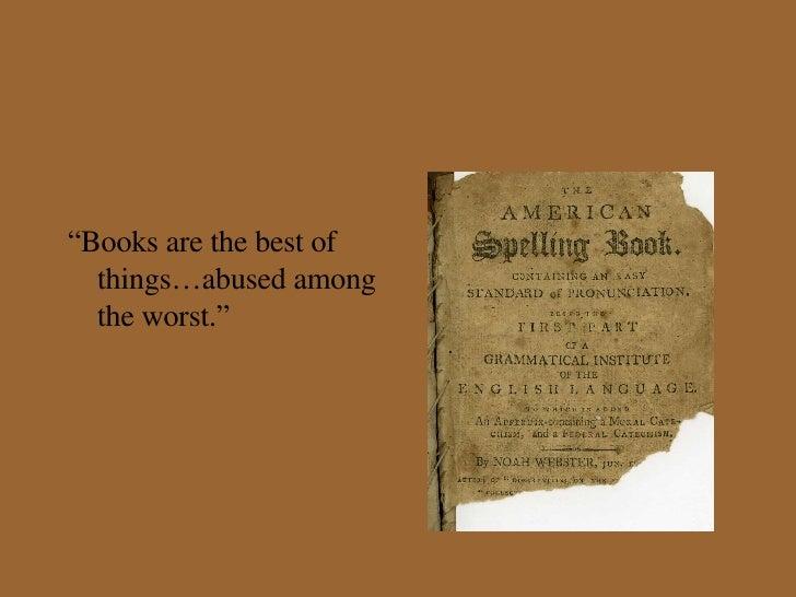 "<ul><li>"" Books are the best of things…abused among the worst."" </li></ul>"