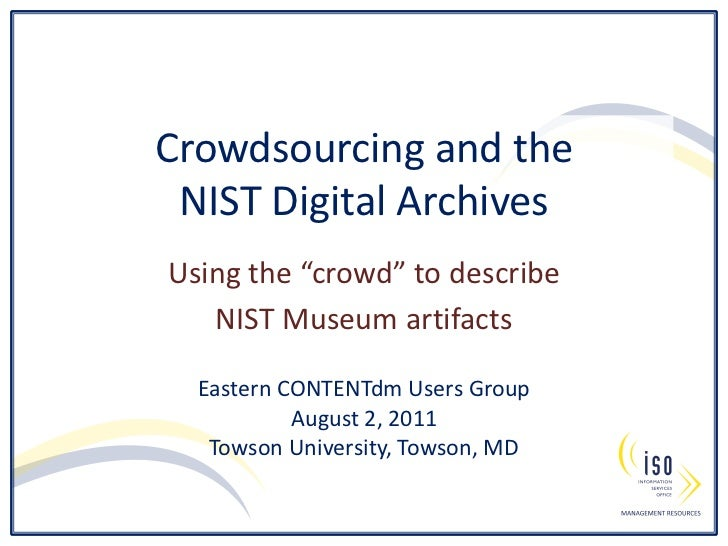 "Crowdsourcing and theNIST Digital Archives<br />Using the ""crowd"" to describe <br />NIST Museum artifacts<br />Eastern CON..."