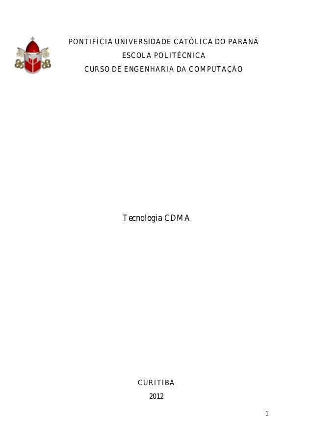 1PONTIFÍCIA UNIVERSIDADE CATÓLICA DO PARANÁESCOLA POLITÉCNICACURSO DE ENGENHARIA DA COMPUTAÇÃOTecnologia CDMACURITIBA2012