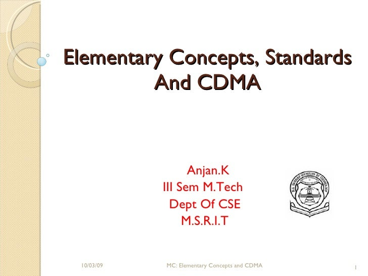 Elementary Concepts, Standards And CDMA Anjan.K III Sem M.Tech  Dept Of CSE M.S.R.I.T 10/03/09 MC: Elementary Concepts and...