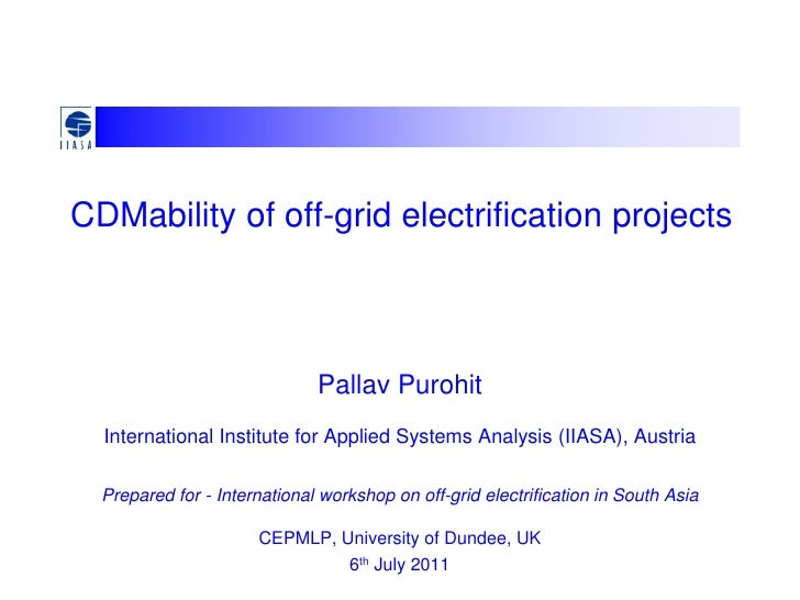 CDMability of off-grid electrification projects                              Pallav Purohit  International Institute for A...